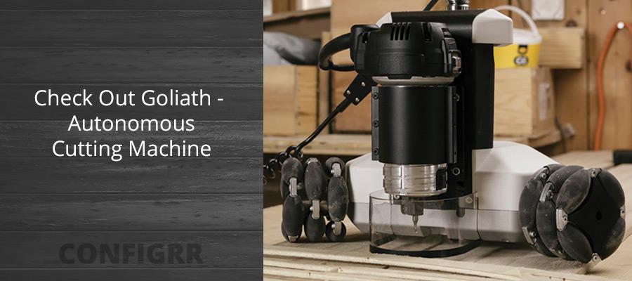 Check Out The Goliath – Autonomous Cutting Machine